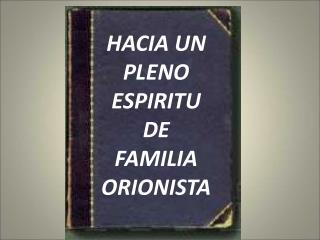 HACIA UN PLENO ESPIRITU DE FAMILIA ORIONISTA