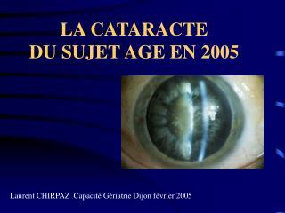 LA CATARACTE  DU SUJET AGE EN 2005