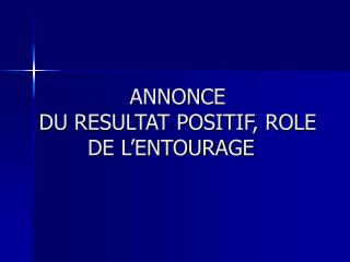 ANNONCE  DU RESULTAT POSITIF, ROLE  DE L�ENTOURAGE �