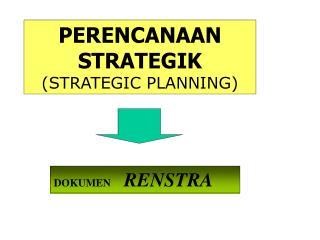 PERENCANAAN STRATEGIK  (STRATEGIC PLANNING)