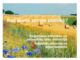 Kas jauns zemes politikā?