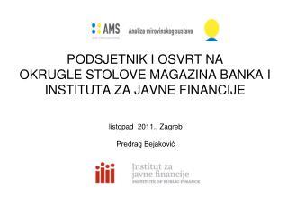 PODSJETNIK I OSVRT NA OKRUGLE STOLOVE MAGAZINA BANKA I INSTITUTA ZA JAVNE FINANCIJE