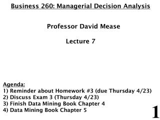 Business 260: Managerial Decision Analysis 	Professor David Mease Lecture 7 Agenda: