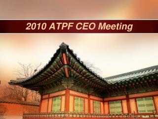 2010 ATPF CEO Meeting