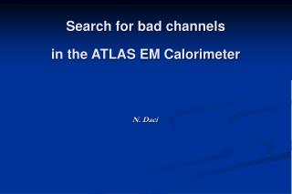 Search for bad channels in the ATLAS EM Calorimeter