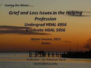 Grief and Loss Issues in the Helping Profession Undergrad HDAL 4956 Graduate HDAL 5956