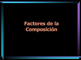 Factores de la Composición