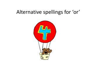 Alternative spellings for  or