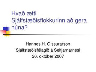 Hvað ætti Sjálfstæðisflokkurinn að gera núna?
