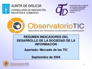 RESUMEN INDICADORES DEL DESARROLLO DE LA SOCIEDAD DE LA INFORMACIÓN Apartado: Mercado de las TIC