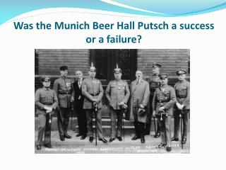 Was the Munich Beer Hall Putsch a success or a failure?