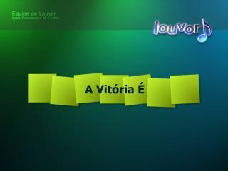 A Vitória É