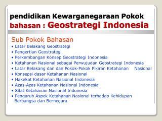 pendidikan Kewarganegaraan Pokok bahasan  :  Geostrategi  Indonesia