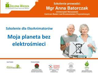 Szkolenie prowadzi: Mgr Anna Batorczak Uniwersytet Warszawski