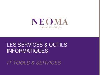 LES SERVICES & OUTILS INFORMATIQUES IT TOOLS & SERVICES