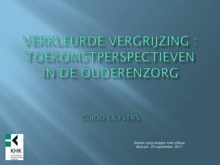 Verkleurde vergrijzing : toekomstperspectieven in de  ouderenzorg Guido  Cuyvers