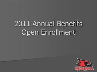 2011 Annual Benefits Open Enrollment