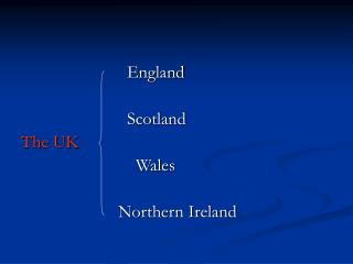 England                         Scotland The UK