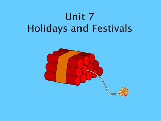 Unit 7  Holidays and Festivals