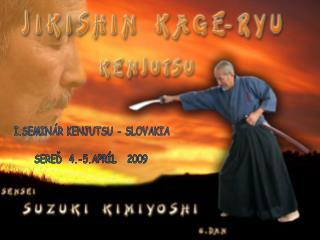 I.SEMINÁR  JIKISHIN KAGE-RYU KENJUTSU (umenie meča)