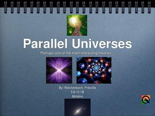 Parallel Universes Perhaps one of the most interesting theories...