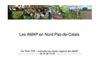 Les AMAP en Nord Pas-de-Calais Par Rémi TOP – animateur du réseau régional des AMAP