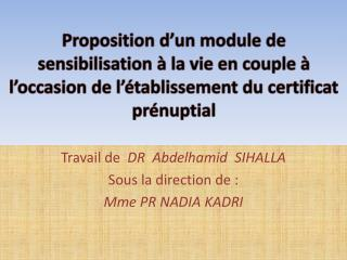 Travail de DR  Abdelhamid   SIHALLA Sous la direction de:        Mme  PR NADIA  KADRI