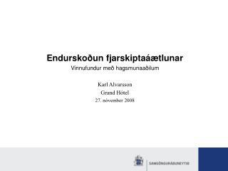 Endurskoðun fjarskiptaáætlunar Vinnufundur með hagsmunaaðilum Karl Alvarsson Grand Hótel