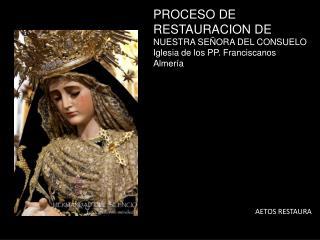 PROCESO DE  RESTAURACION DE  NUESTRA SEÑORA DEL CONSUELO Iglesia de los PP. Franciscanos Almería