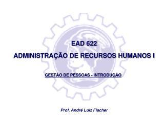 EAD 622 ADMINISTRAÇÃO DE RECURSOS HUMANOS I