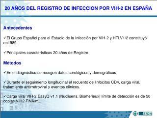 20 AÑOS DEL REGISTRO DE INFECCION POR VIH-2 EN ESPAÑA
