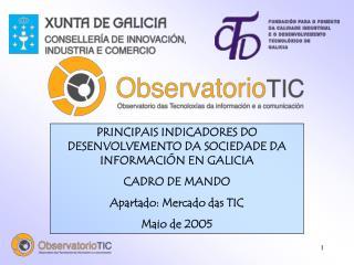 PRINCIPAIS INDICADORES DO DESENVOLVEMENTO DA SOCIEDADE DA INFORMACIÓN EN GALICIA CADRO DE MANDO