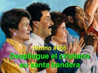 Himno #356 Despliegue el cristiano su santa bandera