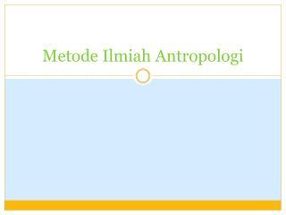 Metode Ilmiah Antropologi