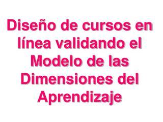 Diseño de cursos en línea validando el Modelo de las Dimensiones del Aprendizaje