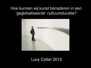 Hoe kunnen wij kunst benaderen in een 'geglobaliseerde' cultuureducatie?
