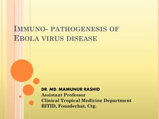 Immuno - pathogenesis of  Ebola virus disease