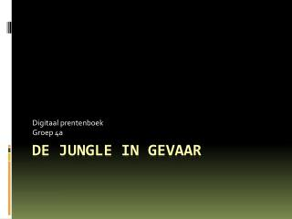 De jungle in  gevaar