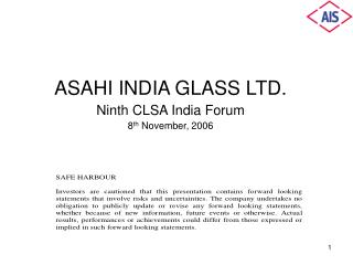 ASAHI INDIA GLASS LTD. Ninth CLSA India Forum 8th November, 2006