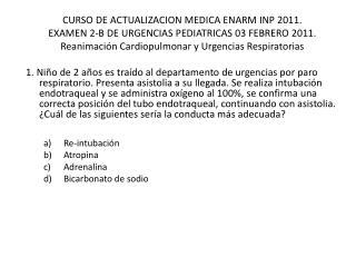 CURSO DE ACTUALIZACION MEDICA ENARM INP 2011. EXAMEN 2-B DE URGENCIAS PEDIATRICAS 03 FEBRERO 2011.