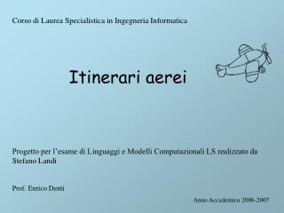Corso di Laurea Specialistica in Ingegneria Informatica Itinerari aerei