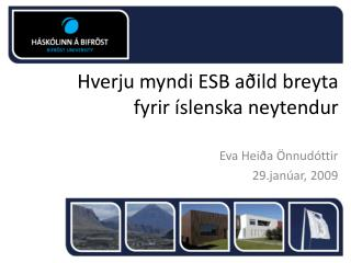 Hverju myndi ESB aðild breyta fyrir íslenska neytendur