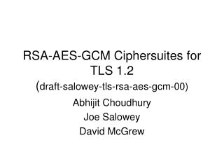 RSA-AES-GCM Ciphersuites for TLS 1.2 ( draft-salowey-tls-rsa-aes-gcm-00)