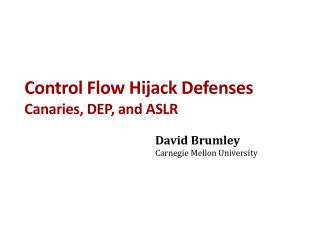 Control Flow Hijack Defenses Canaries, DEP, and  ASLR
