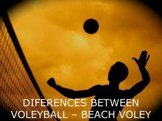 DIFERENCES BETWEEN VOLEYBALL – BEACH VOLEY