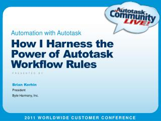 How I Harness the Power of  Autotask  Workflow  Rules