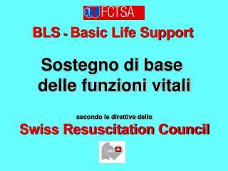 BLS  -  Basic Life Support Sostegno di base  delle funzioni vitali secondo le direttive dello