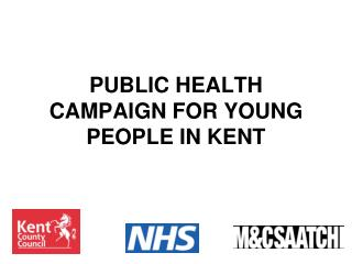 PUBLIC HEALTH CAMPAIGN FOR YOUNG PEOPLE IN KENT
