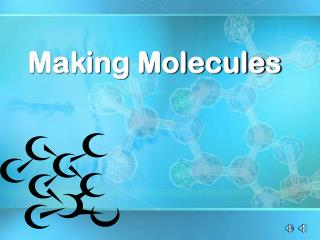 Making Molecules