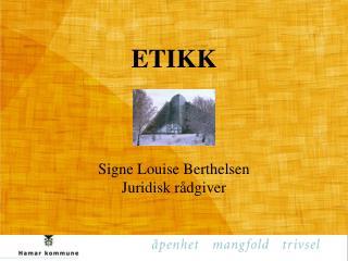 ETIKK Signe Louise Berthelsen Juridisk r�dgiver